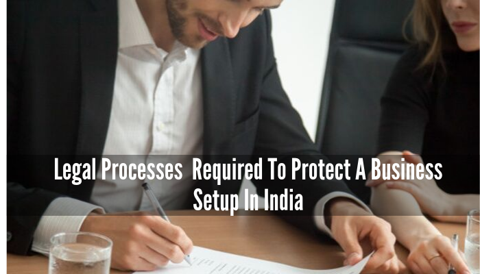 Legal Processes  Required To Protect A Business Setup In India