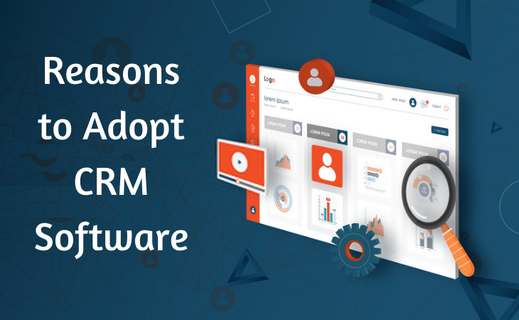 Reasons to Adopt CRM Software