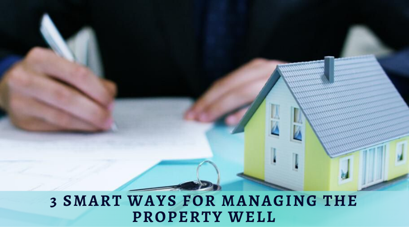 3 Smart Ways For Managing The Property Well