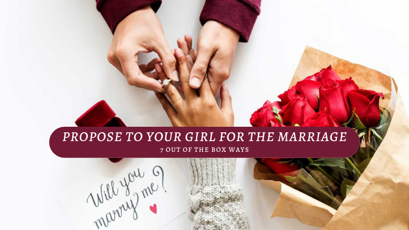 7 out of the Box Ways to Propose to your Girl for the Marriage