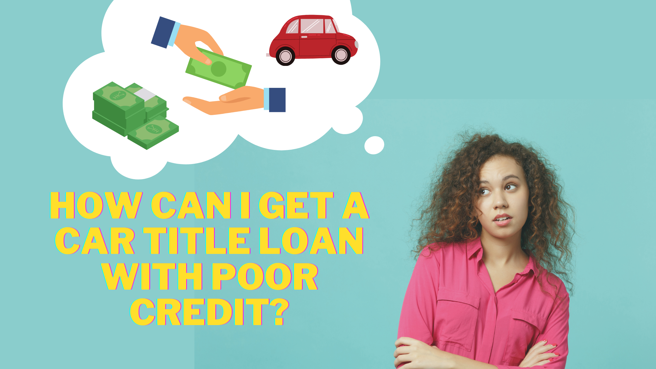 How Can I Get a Car Title Loan With Poor Credit?