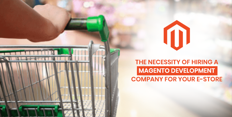The Necessity of Hiring a Magento Development Company for your e-Store